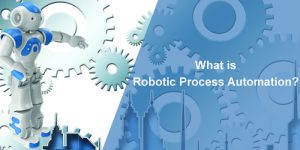 what-is-Robotic-process-automation